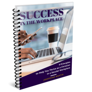 Success in the Workplace: 9 Principles to help you thrive as a Christian in a secular workplace