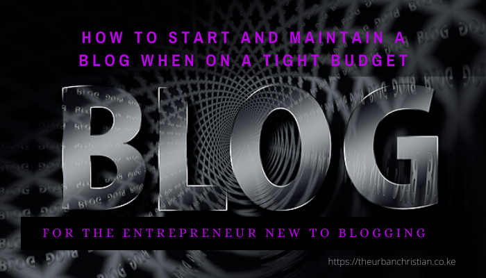How to Start and Maintain a Blog When on a Tight Budget